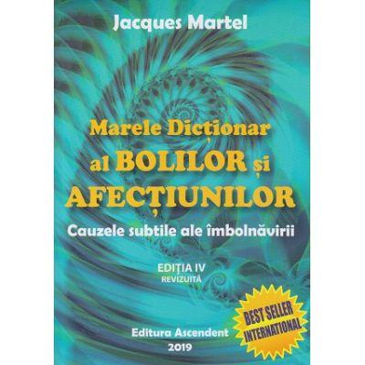 Marele Dictionar al Bolilor si afectiunilor(Editura: Ascendent, Autor: Jacques Martel ISBN 9786069050071)