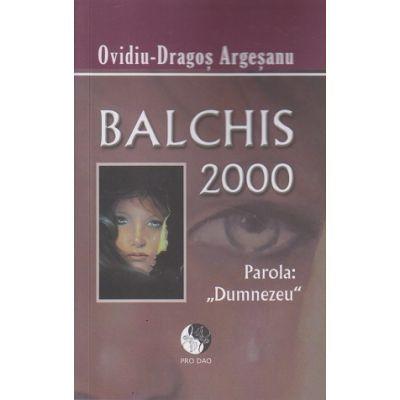 Balchis 2000 Parola: Dumnezeu (Editura: Pro Dao, Autor: Ovidiu-Dragos Argesanu ISBN 978-606-93413-0-8)