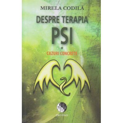 Despre terapia PSI / Cazuri concrete(Editura: Dao Psi, Autor: Mirela Codila ISBN 9786069341353)