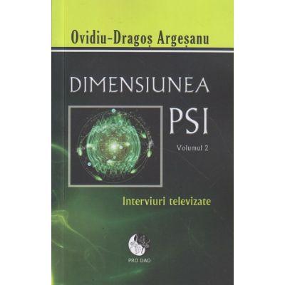 Dimensiunea PSI volumul 2 Interviuri televizate ( Editura: Pro Dao, Autor: Ovidiu-Dragos Argesanu ISBN 978-606-93413-46)
