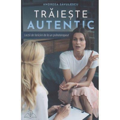 Traieste autentic(Editura: Bookzone, Autor: Andreea Savulescu ISBN 9786069008379)
