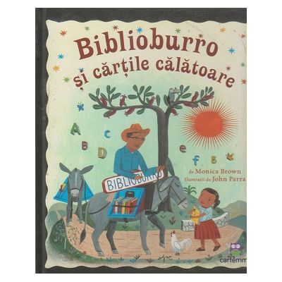 Biblioburro si cartile calatoare (Editura: Cartemma, Autor: Monica Brown ISBN 9786069025017)