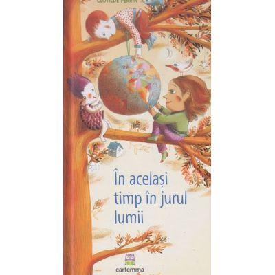In acelasi timp in jurul lumii(Editura: cartemma, Autor: Clotilde Perrin ISBN 9786069463734)