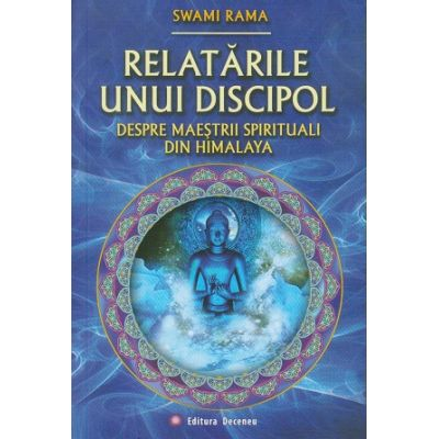 Relatarile unui discipol despre maestrii spirituali din Himalaya (Editura: Deceneu, Autor: Swami Rama ISBN 978-973-9466-49-3)