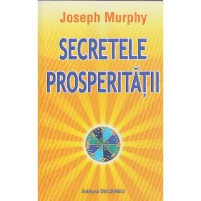 Secretele prosperitatii(Editura: Deeceneu, Autor: Joseph Murphy ISBN 978-973-9466-19-6)