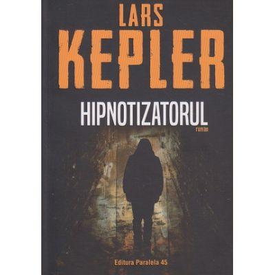 Hipnotizatorul(Editura: Paralela 45, Autor: Lars Kepler ISBN 9789734731711)