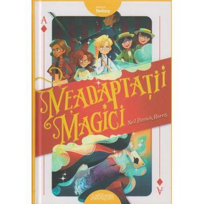 Neadaptatii magici(Editura: Art Grup, Autor: Neil Patrick Harris ISBN 9786067886122)