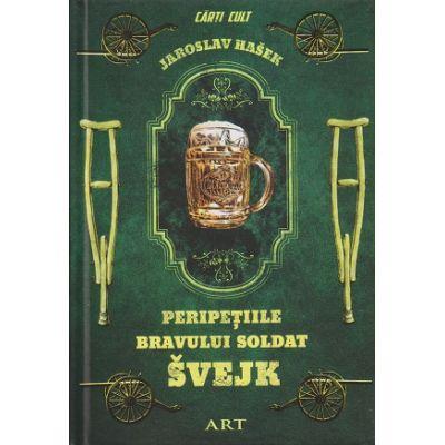 Peripetiile bravului soldat Svejk(Editura: Art, Autor: Jaroslav Hasek ISBN 978-606-710-410-3)