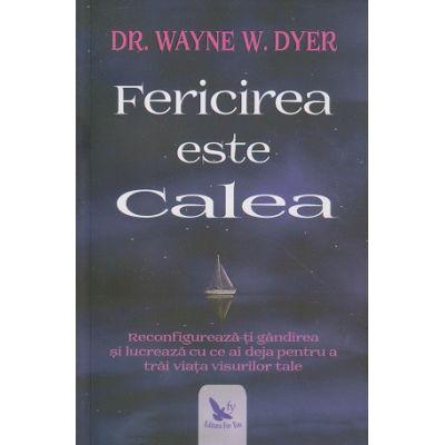 Fericirea este calea(Editura: For You, Autor: Dr. Wayne Dyer ISBN 9786066393294)