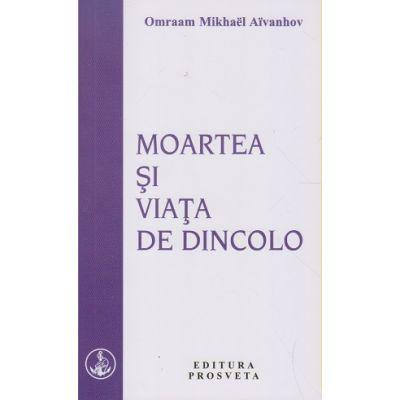 Moartea si viata de dincolo(Editura: Prosveta, Autor: Omraam Mikhael Aivanhov ISBN 978-973-8184-14-5)