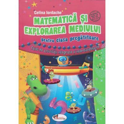 Matematica si explorarea mediului pentru clasa pregatitoare(Editura: Aramis, Autor: Celina Iordache ISBN 978-606-706-457-5)