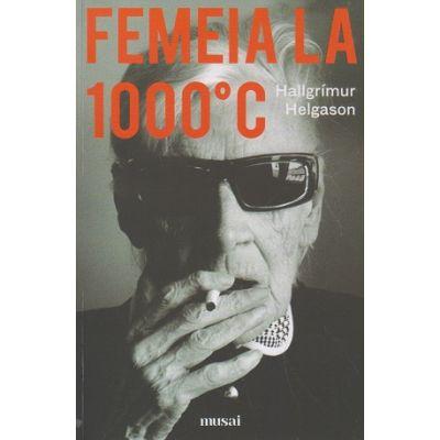 Femeia la 1000 de grade(Editura: Art, Autor: Hallgrimur Helgason ISBN 9786067106480)