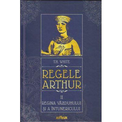 Regele Arthur volumul 2 / Regina Vazduhului si a Intunericului (Editura: Arthur, Autor: TH. White ISBN 978-606-788-390-9)