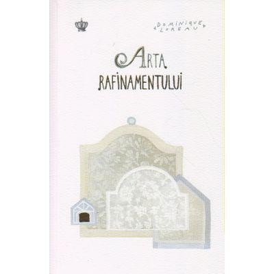Arta Rafinamentului(Editura: Baroque, Autor: Dominique Loreau ISBN 9786068564869)