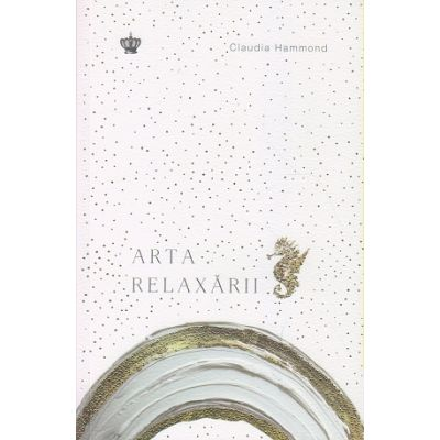 Arta relaxarii(Editura: Baroque, Autor: Claudia Hammond ISBN 9786068977614)