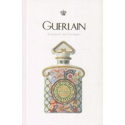 Guerlain(Editura: Baroque, Autor: Elisabeth de Feydeau ISBN 9786068564876)