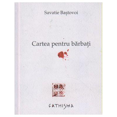 Cartea pentru barbati(Editura: Cathisma, Autor: Savatie Bastovoi ISBN 9786068272351)