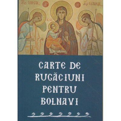 Carte de rugaciuni pentru bolnavi (Editura: Sophia ISBN 978-973-136-581-7)