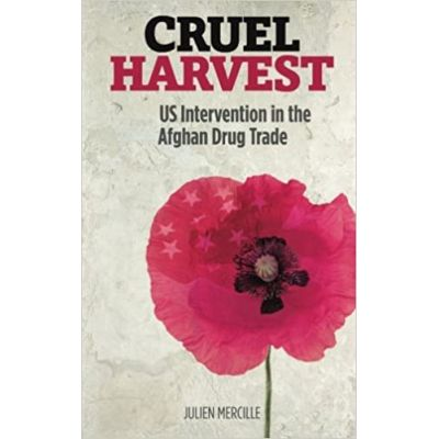 Cruel Harvest: US Intervention in the Afghan Drug Trade ( Editura: Pluto Press/Books Outlet, Autor: Julien Mercille ISBN 9780745332321 )