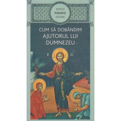 Cum sa dobandim ajutorul lui Dumnezeu (Editura: Sophia ISBN 9786069633305)