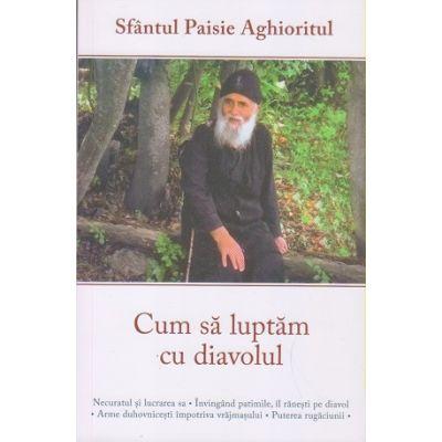 Cum sa luptam cu diavolul (Editura: Sophia, Autor: Sfantul Paisie Aghioritul ISBN 9789731366692)
