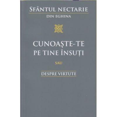 Cunoaste-te pe tine insuti sau despre virtute (Editura: Sophia, Autor: Sfantul Nectarie din Eghina ISBN 978-973-136-321-9)