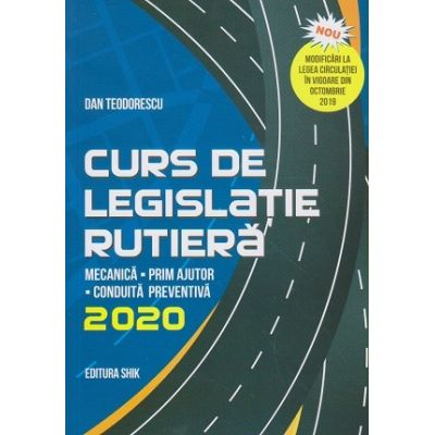 Curs de legislatie rutiera 2020(Editura: Shik, Autor: Dan Teodorescu ISBN 978-973-8924-69-7)