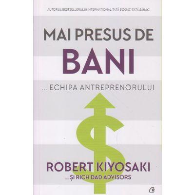 Mai presus de bani (Editura: Curtea Veche, Autor(i): Robert Kiyosaki, Rich Dad Advisors ISBN 9786064404985)