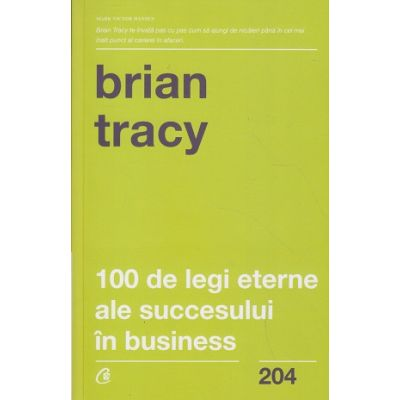 100 de legi eterne ale succesului in business(Editura: Curtea Veche, Autor: Brian Tracy ISBN 978-606-44-0474-9)