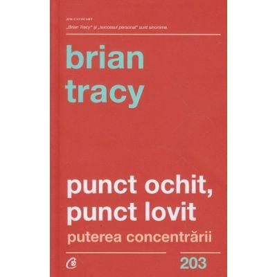 Punct ochit, punct lovit (Editura: Curtea Veche, Autor: Brian Tracy ISBN 9786064404527)