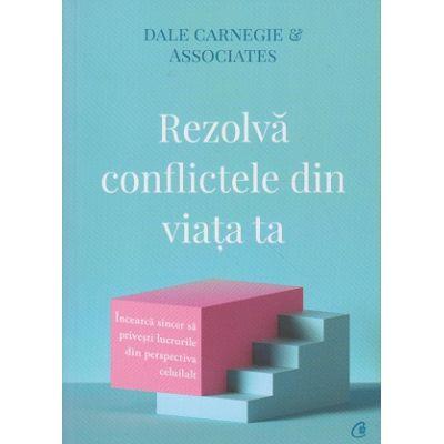 Rezolva conflictele din viata ta (Editura: Curtea Veche, Autor: Dale Carnegie ISBN 9786064405906)