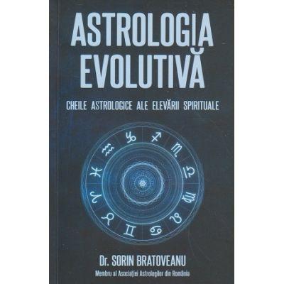 Astrologia evolutiva/ Cheile astrologice ale elevarii spirituale(Editura: Daksha, Autor, Sorin Bratoveanu ISBN 978-973-1965-45-1)