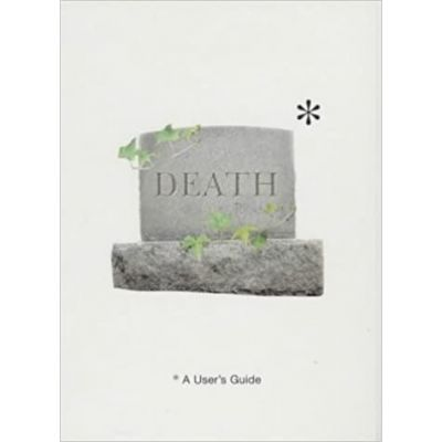Death. A User's Guide ( Editura: Ebury Press/Books Outlet, Autor: Tom Hickman ISBN 9780091885694 )