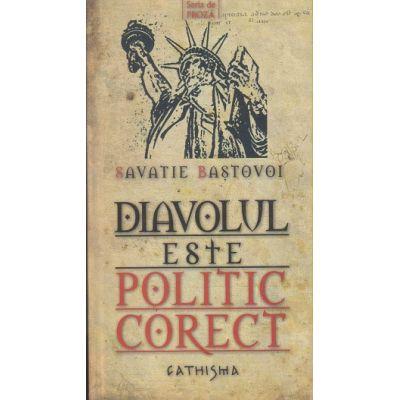 Diavolul este politic corect (Editura: Cathisma, Autor: Savatie Bastovoi ISBN 9789738844377)