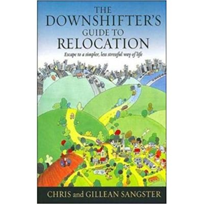 The Downshifter's Guide To Relocation: Escape to a simpler, less stressful way of life (Editura: How To Books/Books Outlet, Autori: Chris and Gillean Sangster ISBN 9781857039559 )