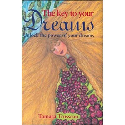 The Key to Your Dreams: Unlock the Power of Your Dreams ( Editura: New Holland/Books Outlet, Autor: Tamara Trusseau ISBN 9781847730596 )