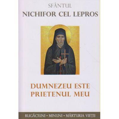 Sfantul Nichifor cel lepros/ Dumnezeu este prietenul meu (Editura: Sophia ISBN 9789731367439)