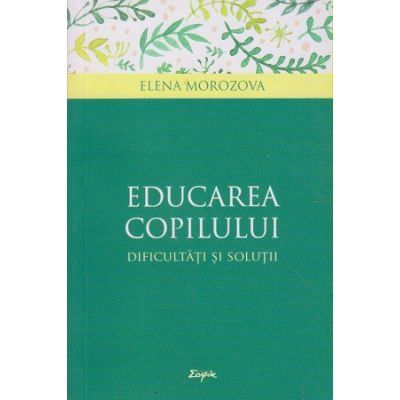 Educarea copilului(Editura: Sophia, Autor: Elena Morozova ISBN 9789731366500)