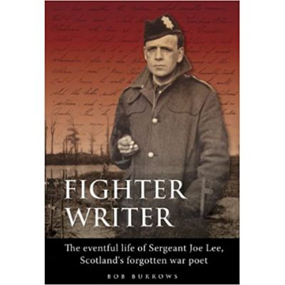Fighter Writer: The eventful life of Sergeant Joe Lee, Scotland's forgotten war poet (Editura: Breendon Books/Books Outlet, Autor: Bob Burrows ISBN 9781859833995 )