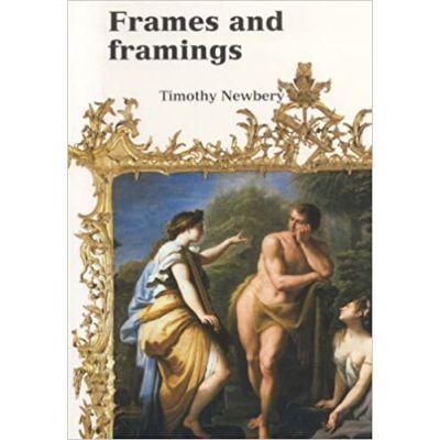Frames & Framing ( Editura: Ashmolean Museum, Autor: Timothy Newbery ISBN 9781854441744 )
