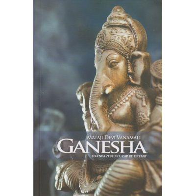 Ganesha, Legenda zeului cu cap de elefant (Editura: Atman, Autor: Mataji Devi Vanamali ISBN 9786069389904)