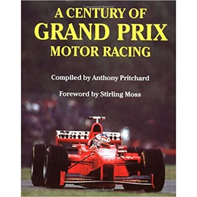 A Century of Grand Prix Motor Racing ( Editura: Motorbooks Intl/Books Outlet, Autor: Anthony Pritcard ISBN 9781899870387 )