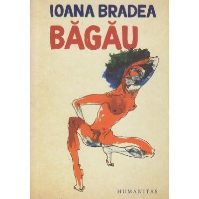 Bagau(Editura: Humanitas, Autor: Ioana Bradea ISBN 9789735063894)