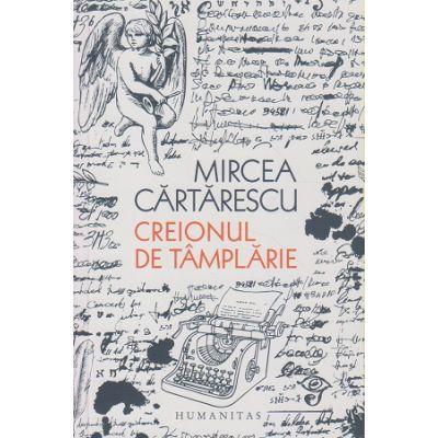 Creionul de tamplarie(Editura: Humanitas, Autor: Mircea Cartarescu ISBN 9789735067915)