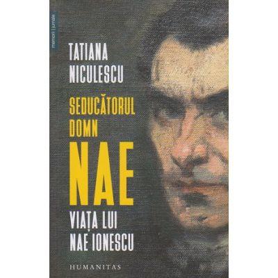 Seducatorul Domn Nae(Editura: Humanitas, Autor: Tatiana Niculescu ISBN 9789735068011)