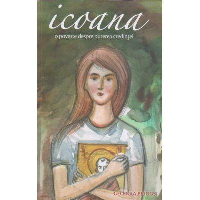Icoana/O poveste despre puterea credintei (Editura: Sophia, Autor: Georgia Briggs ISBN 9789731366050)