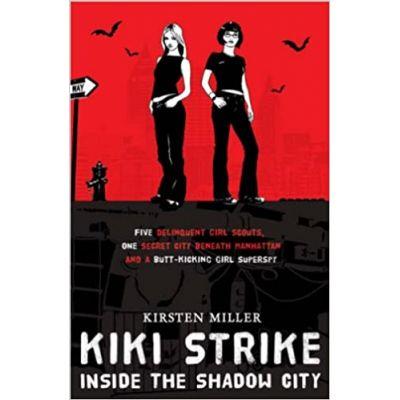 Kiki Strike: Inside the Shadow City (Editura: Bloomsbury/Books Outlet, Autor: Kristen Miller ISBN 9780747589624 )