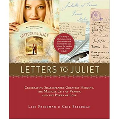 Letters to Juliet: Celebrating Shakespeare's Greatest Heroine, the Magical City of Verona, and the Power ( Editura: Stewart, Tabori and Chang/Books Outlet, Autori: Lise Friedman, Ceil Friedman ISBN 9781584799122 )