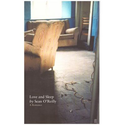 Love and Sleep: A Romance ( Editura: Faber and Faber/Books Outlet, Autor: Sean O'Reilly ISBN 9780571205455 )
