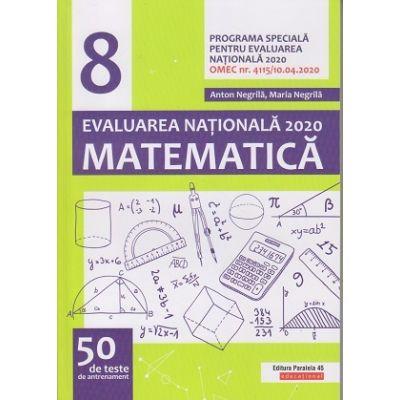 Matematica Evaluare Nationala 2020 50 de teste (Editura: Paralela 45, Autor(i): Anton Negrila, Maria Negrila ISBN 978-973-47-3238-8